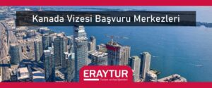 Kanada vizesi başvuru merkezleri