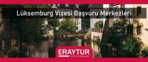 Lüksemburg vizesi başvuru merkezleri