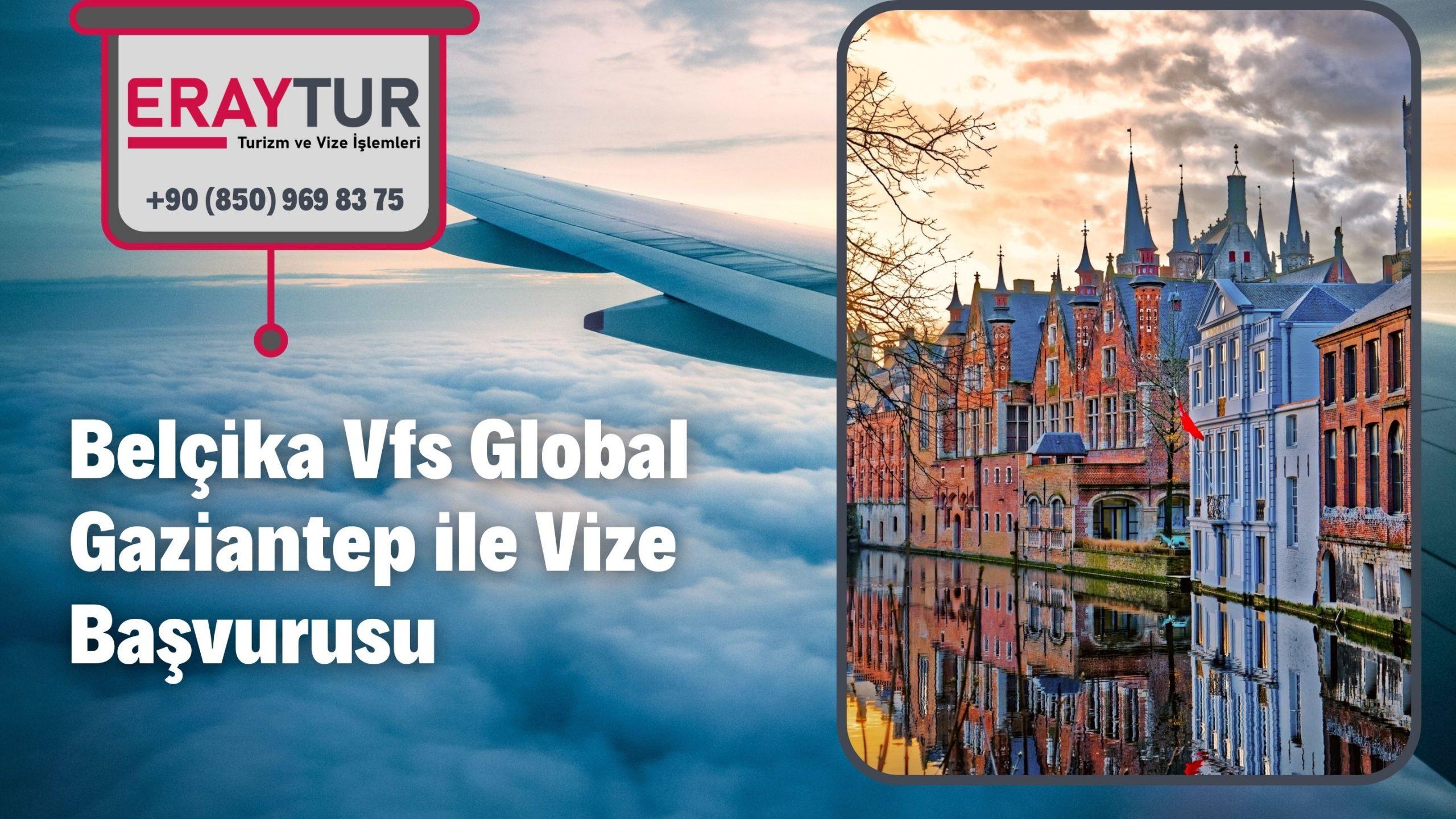 Belçika Vfs Global Gaziantep ile Vize Başvurusu