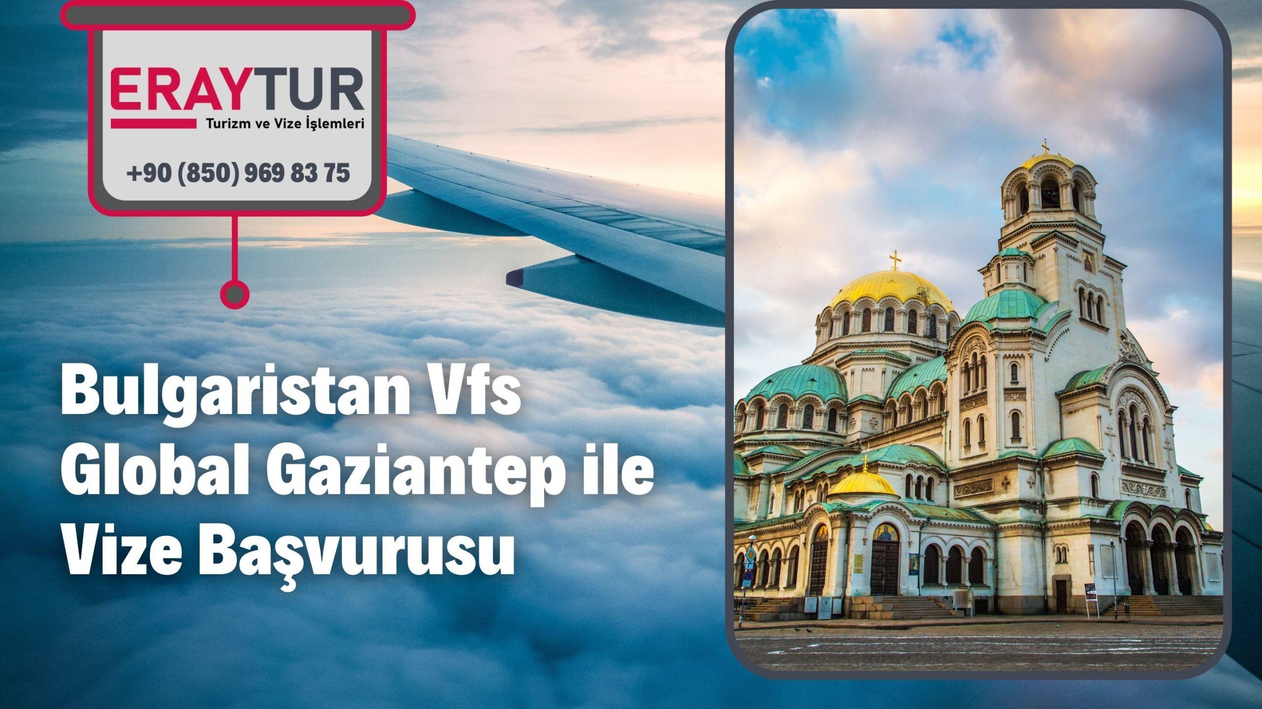 Bulgaristan Vfs Global Gaziantep ile Vize Başvurusu