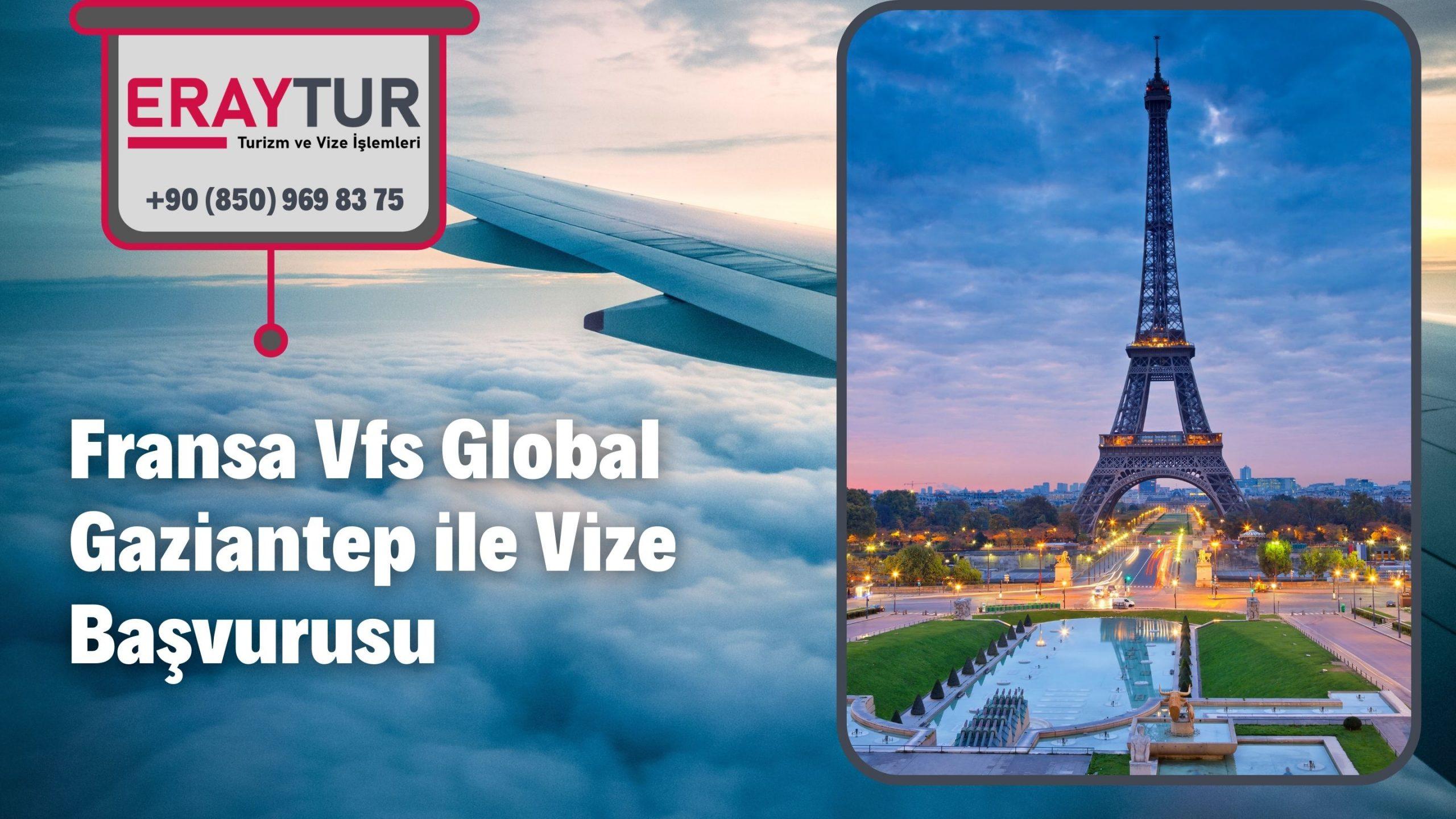 Fransa Vfs Global Gaziantep ile Vize Başvurusu