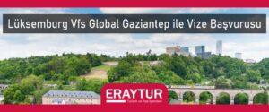 Lüksemburg vfs global gaziantep ile vize başvurusu