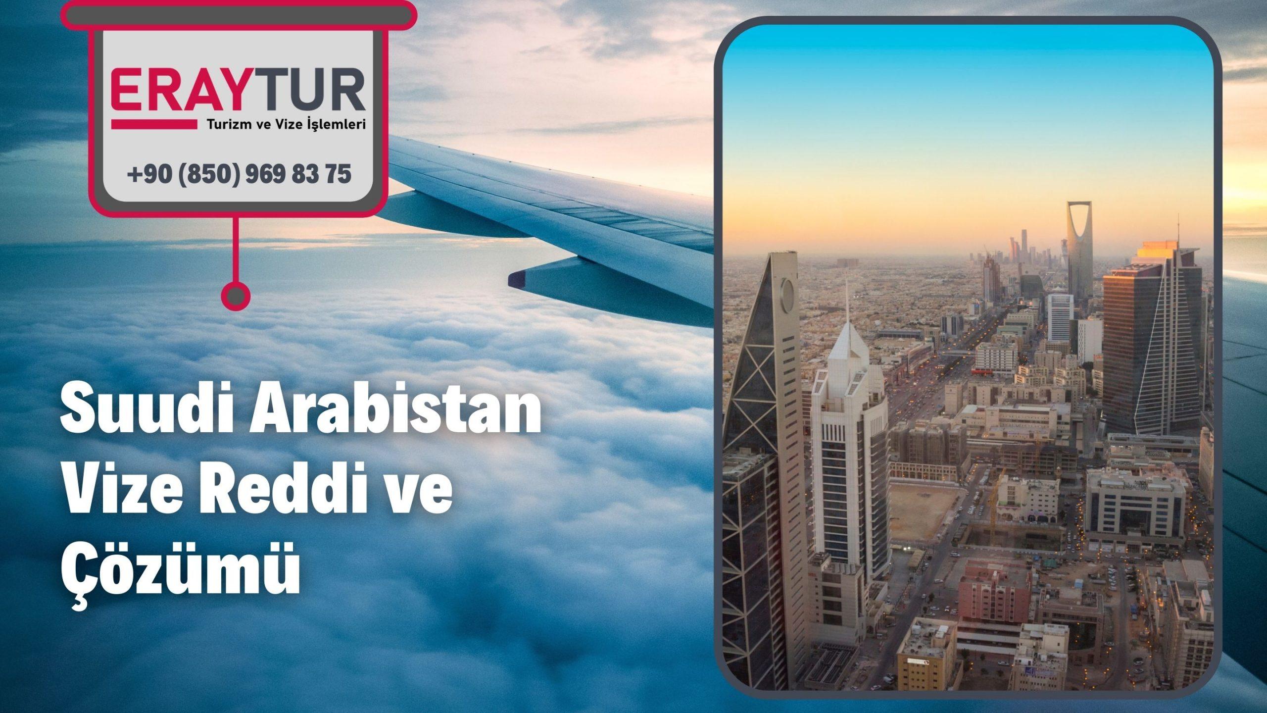 Suudi Arabistan Vize Reddi ve Çözümü
