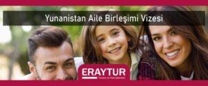 yunanistan aile birleşimi vizesi