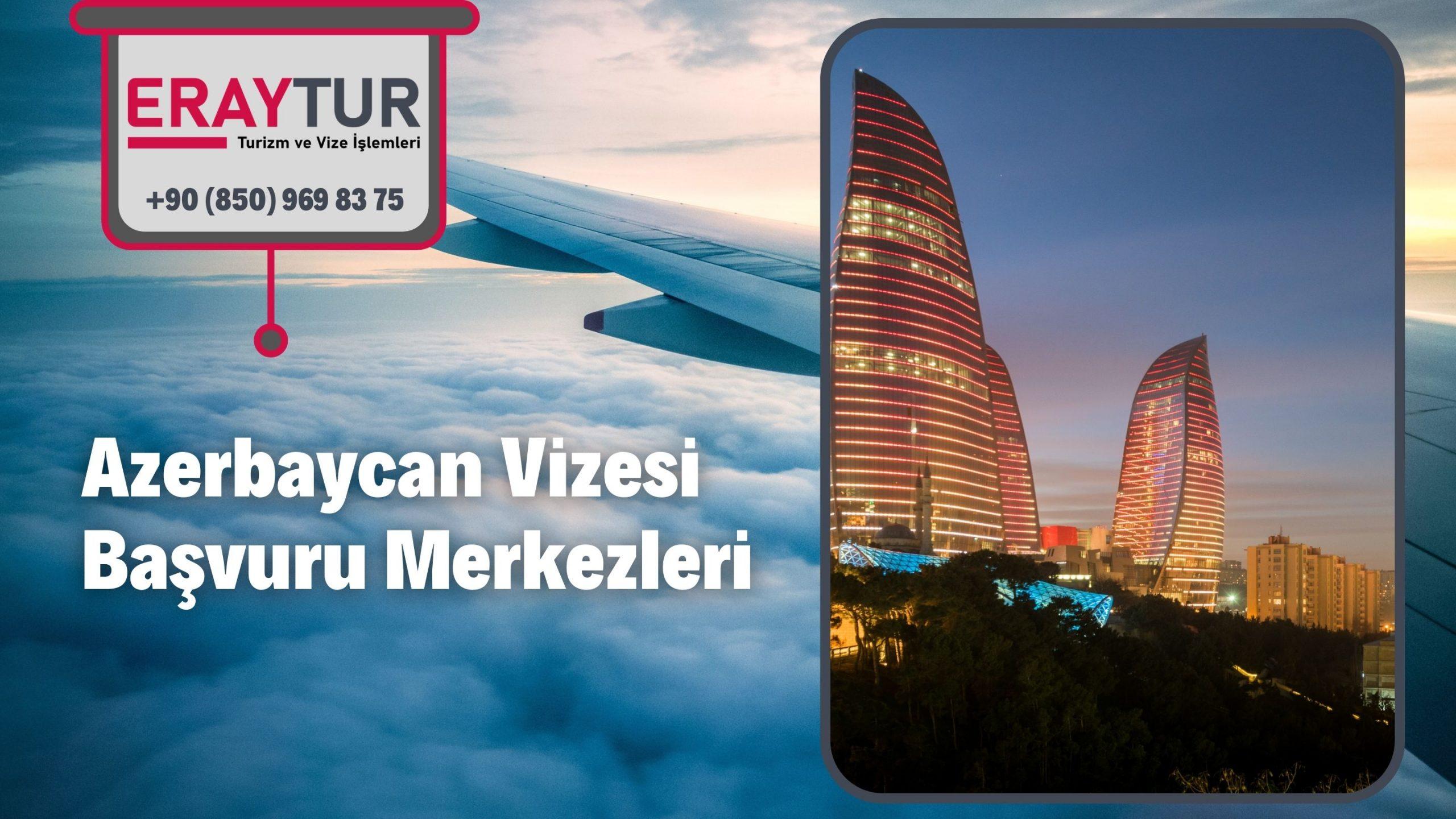 Azerbaycan Vizesi Başvuru Merkezleri